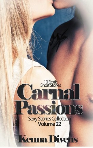 Carnal Passions: 10 Erotic Short Stories (Sexy Stories Collection) (Volume 22)