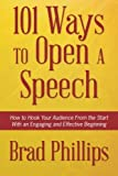 101 Ways to Open a Speech: How to Hook Your Audience From the Start With an Engaging and Effective Beginning by Brad Phillips (2015-07-12)