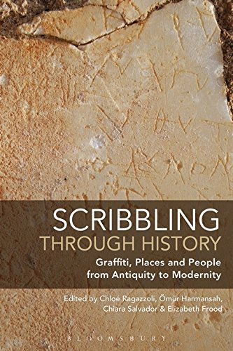 Scribbling through History: Graffiti, Places and People from Antiquity to Modernity by Bloomsbury Academic
