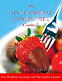 Gluten, Wheat and Dairy Free Cookbook: Over 200 allergy-free recipes, from the 'Sensitive Gourmet' (Over 250 Simple Recipes to Help You Fight Food Allergies and)