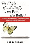 "Larry Cuban, ""The Flight of a Butterfly or the Path of a Bullet? Using Technology to Transform Teaching and Learning"" (Harvard Education Press, 2018)"