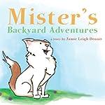 Mister's Backyard Adventures    Jamie Dennis