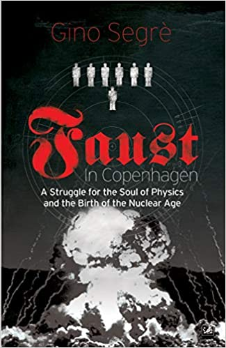 Faust In Copenhagen: A Struggle for the Soul of Physics and the Birth of the Nuclear Age