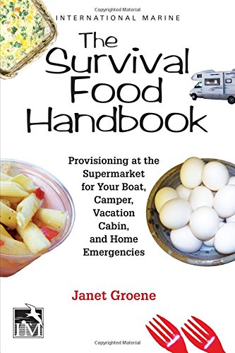 The Survival Food Handbook: Provisioning at the Supermarket for Your Boat, Camper, Vacation Cabin, and Home Emergencies by Janet Groene