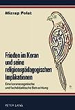 Frieden im Koran und seine religionspädagogischen Implikationen: Eine koranexegetische und fachdidaktische Betrachtung (German Edition)