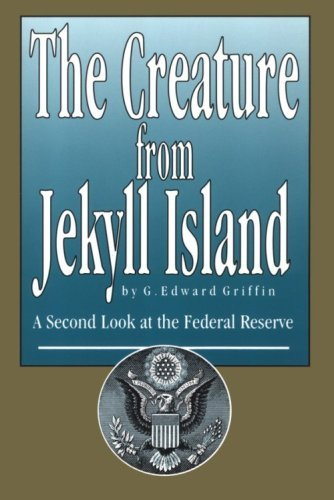 2002 Island - The Creature from Jekyll Island: A Second Look at the Federal Reserve by G. Edward Griffin (2002-11-06)