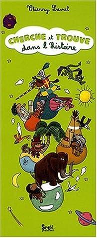 Cherche et trouve dans l'histoire par Thierry Laval