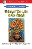 It's Never Too Late to Be Happy!, Muriel James, 1884956262