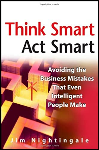 Think Smart Act Smart: Avoiding the Business Mistakes That Even Intelligent People Make