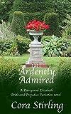 Ardently Admired (A Darcy and Elizabeth Pride and Prejudice Variation novel)
