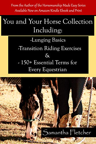 You and Your Horse Collection Including: Lunging Basics Transition Riding Exercises & 150+ Essential Terms for Every Equestrian por Samantha Fletcher