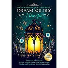 Dream Boldly, I Dare You: Course II: Manifest Miracles OnDemand