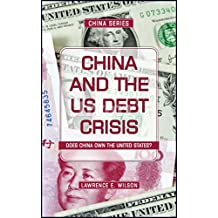 China and the US Foreign Debt Crisis: Does China Own the USA? (China Series Book 1)