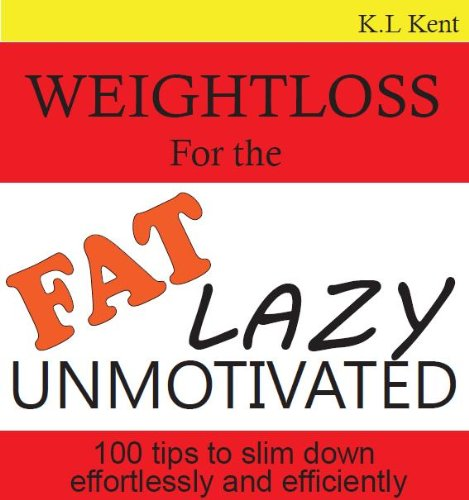 Weightloss for the Fat, Lazy and Unmotivated