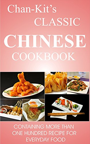 Chan-Kit's Classic Chinese Cook Book: Over 200 Chinese Food Recipes by Chiu Chan