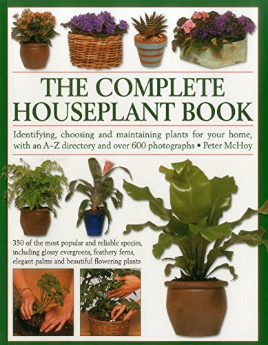 The Complete Houseplant Book: Identifying, Choosing And Maintaining Plants For Your Home, With An A-Z Directory And Over 600 Photographs by Peter McHoy - Garden The Directory Mall