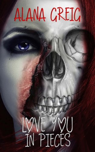 Love you in Pieces (My Undead Life) (Volume 1)