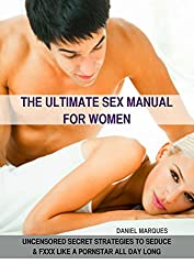 The Ultimate Sex Manual for Women: Uncensored Secret Strategies to Seduce and Fuck Like a Pornstar All Day Long