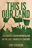Book Cover for This Is Our Land: Grassroots Environmentalism in the Late Twentieth Century (Nature, Society, and Culture)