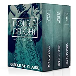 Double Delight: The Complete Series - Sold, Share, Submit (MFM & MMF) by [St. Claire, Gisele]
