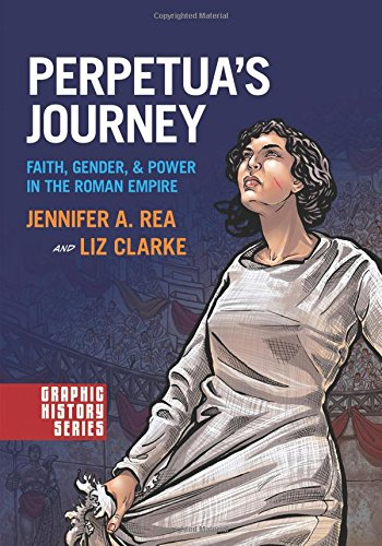 (Perpetua's Journey: Faith, Gender, and Power in the Roman Empire (Graphic History Series))