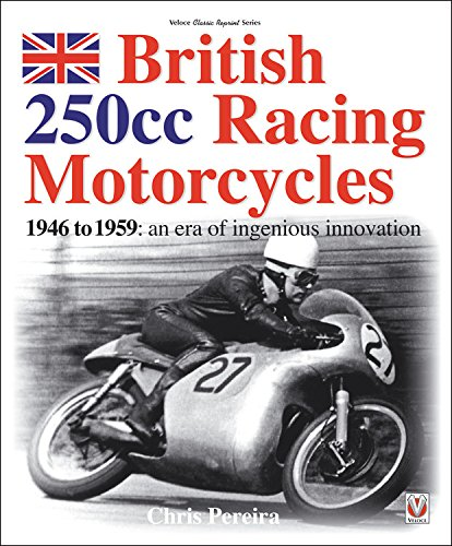 British 250cc Racing Motorcycles 1946-1959: An era of ingenious innovation