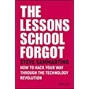 THE LESSONS SCHOOL FORGOT: HOW TO HACK YOUR WAY THROUGH THE TECHNOLOGY REVOLUTION