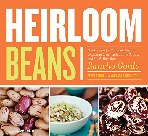 Heirloom Beans: Recipes from Rancho Gordo by Vanessa Barrington, Steve Sando
