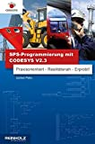 SPS-Programmierung mit CODESYS V2.3: Praxisorientiert - Realitätsnah - Erprobt!