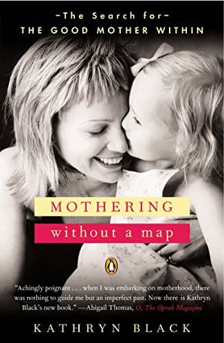 Mothering Without a Map: The Search for the Good Mother Within