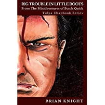 Big Trouble in Little Boots: Tulpa Chapbook Series - From the Misadventures of Butch Quick