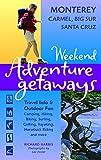 Search : Weekend Adventure Getaways Monterey, Carmel, Big Sur, Santa Cruz: Travel Info and Outdoor Fun (Ulysses Weekend Adventure Getaways)