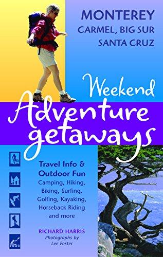 Weekend Adventure Getaways Monterey, Carmel, Big Sur, Santa Cruz: Travel Info and Outdoor Fun (Ulysses Weekend Adventure Getaways)