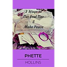 3 Ways to Cut Soul Ties & Make Peace (A Digging in the Bag Series Book 1)