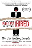 The Unspoken Rules of Getting Hired: 107 Job Hunting Secrets That Employers Do Not Want You To Know