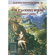 Rome et la science moderne: Entre Renaissance et Lumières (Collection de l'École française de Rome t. 403) (French Edition)