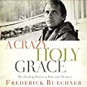 A Crazy, Holy Grace: The Healing Power of Pain and Memory Audiobook by Frederick Buechner Narrated by Henry O. Arnold, Gabe Wicks