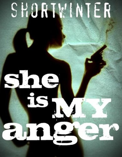 She Is My Anger (Daniel Shortwinter)