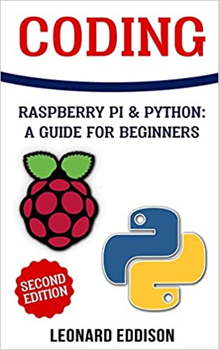 Coding: Raspberry Pi & Python: A Guide For Beginners por Leonard Eddison epub