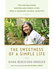 Sweetness of a Simple Life, The: Tips for Healthier, Happier & Kinder Living Gleaned from the Wisdom & Science of Nature