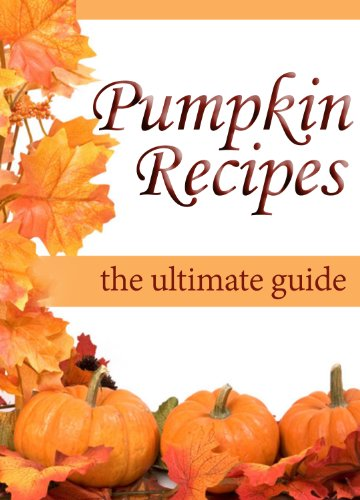 Pumpkin Recipes: The Ultimate Recipe Guide by [Palmar, Jacob, Books, Encore]