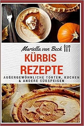 Kurbis Rezepte Aussergewohnliche Torten Kuchen Und Andere