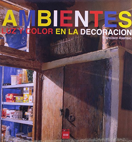 Descargar Libro Ambientes - Luz Y Color En La Decoracion Francisco Asensio Cerver