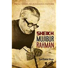 From Rebel To Founding Father: Sheikh Mujibur Sheikh Mujibur Rahmen Rahmen