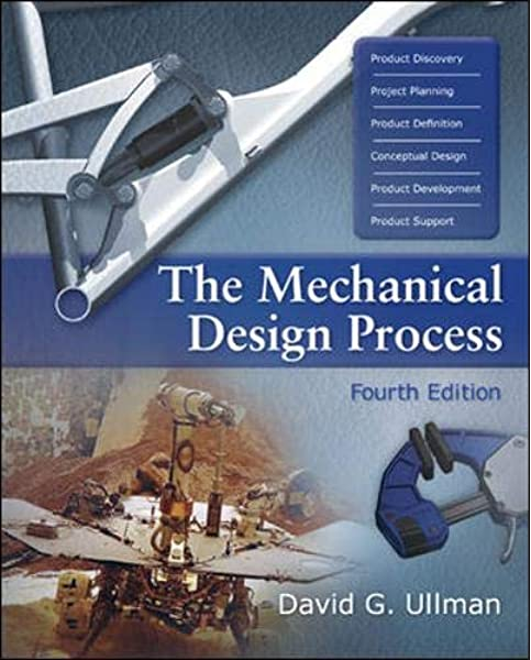 The Mechanical Design Process Mcgraw Hill Series In Mechanical Engineering Ullman David 9780072975741 Amazon Com Books