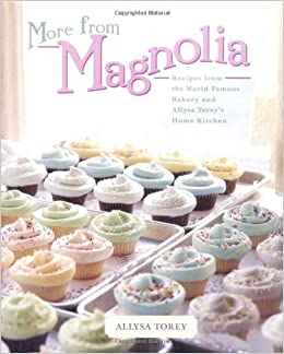 More From Magnolia: Recipes from the World Famous Bakery and Allysa Toreys Home Kitchen