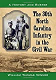 img - for The 30th North Carolina Infantry in the Civil War: A History and Roster book / textbook / text book