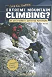 Can You Survive Extreme Mountain Climbing?: An Interactive Survival Adventure (You Choose: Survival)