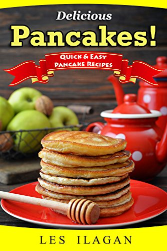 Pancake Recipes! Quick and Easy Pancake Recipes: With this Pancake recipe book, making delicious pancakes is as easy as one, two, three! by [Ilagan, Les, Content Arcade Publishing]