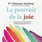 Le pouvoir de la joie: Comment la poursuite délibérée du plaisir peut guérir votre vie | Christiane Northrup